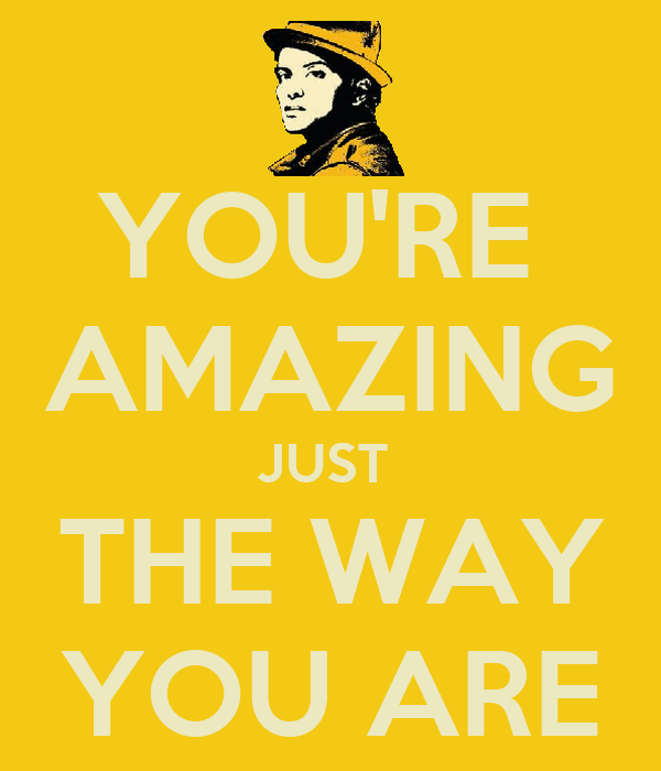 YOU'RE  AMAZING JUST  THE WAY YOU ARE