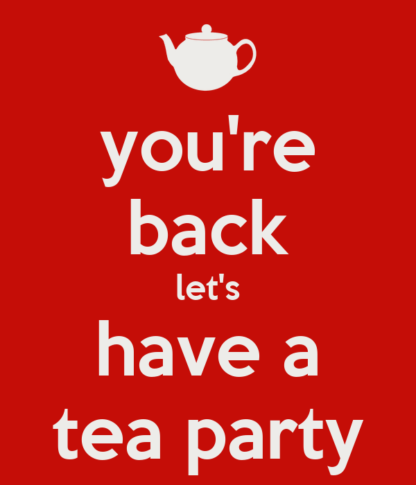 you're back let's have a tea party