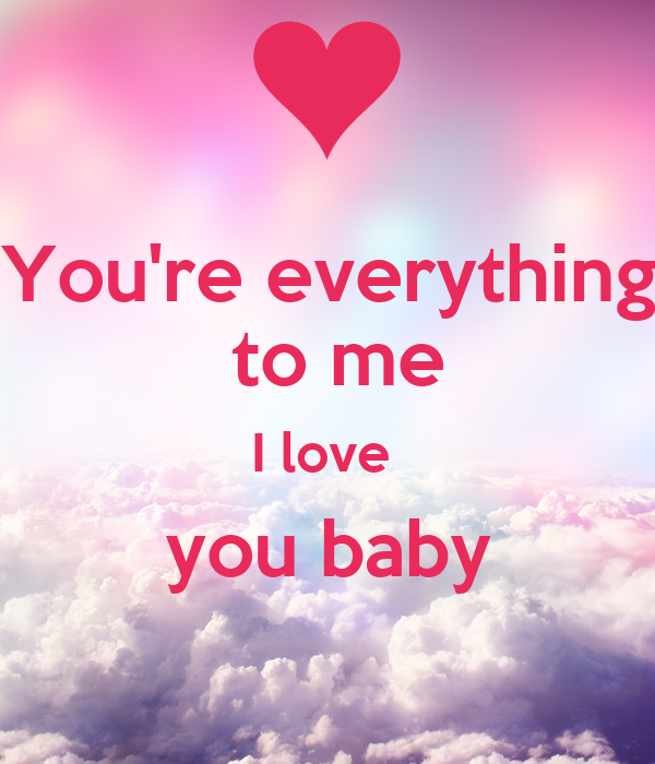 Youre Everything To Me I Love You Baby Poster Mari Keep Calm O