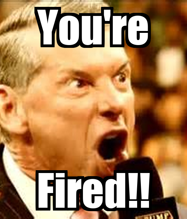 You're Fired!!