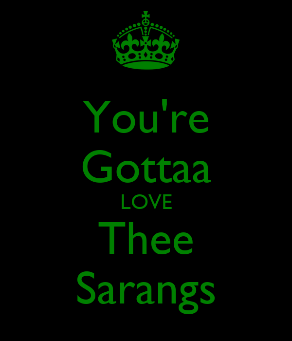 You're Gottaa LOVE Thee Sarangs