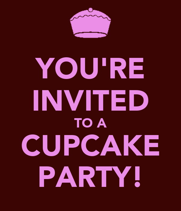 YOU'RE INVITED TO A CUPCAKE PARTY!