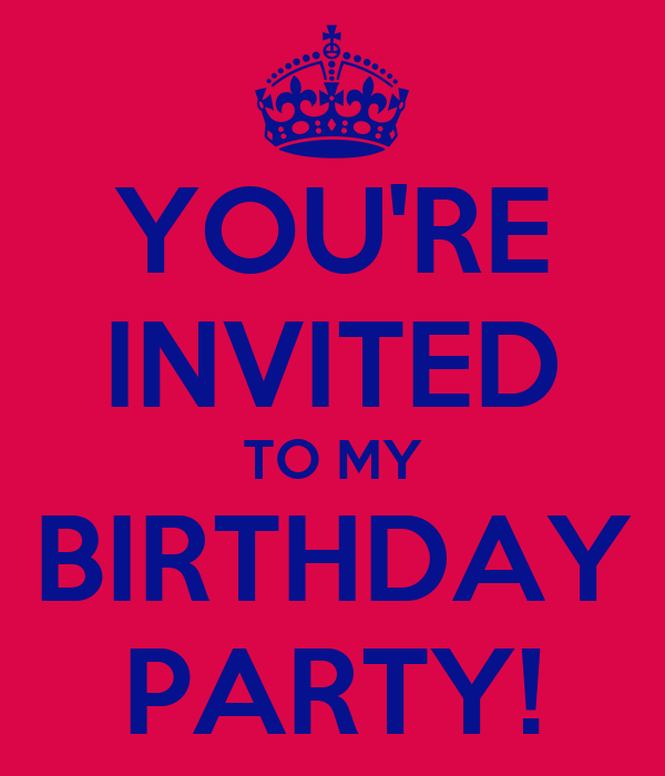 YOU'RE INVITED TO MY BIRTHDAY PARTY!