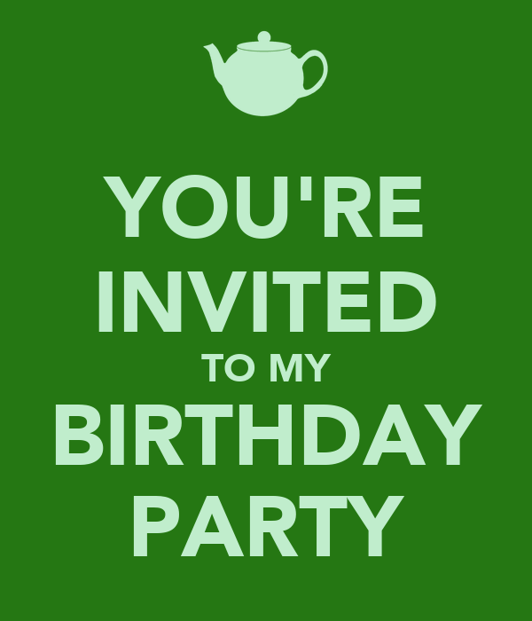 YOU'RE INVITED TO MY BIRTHDAY PARTY
