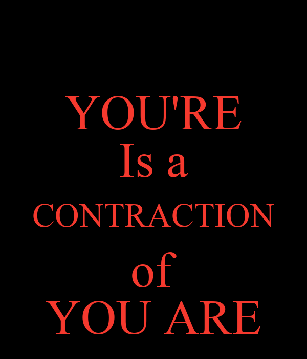 YOU'RE Is a CONTRACTION of YOU ARE