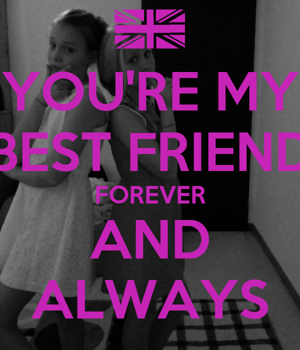 YOU'RE MY BEST FRIEND FOREVER AND ALWAYS