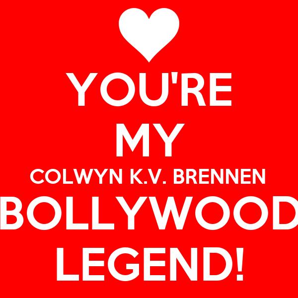 YOU'RE MY COLWYN K.V. BRENNEN BOLLYWOOD LEGEND!