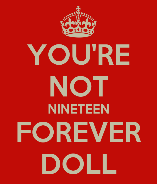 YOU'RE NOT NINETEEN FOREVER DOLL