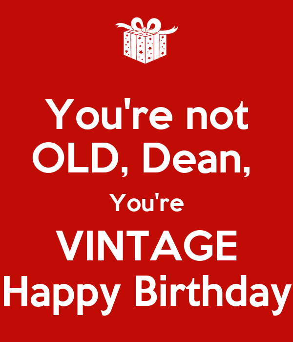 happy birthday dean You're not OLD, Dean, You're VINTAGE Happy Birthday Poster | Kara  happy birthday dean