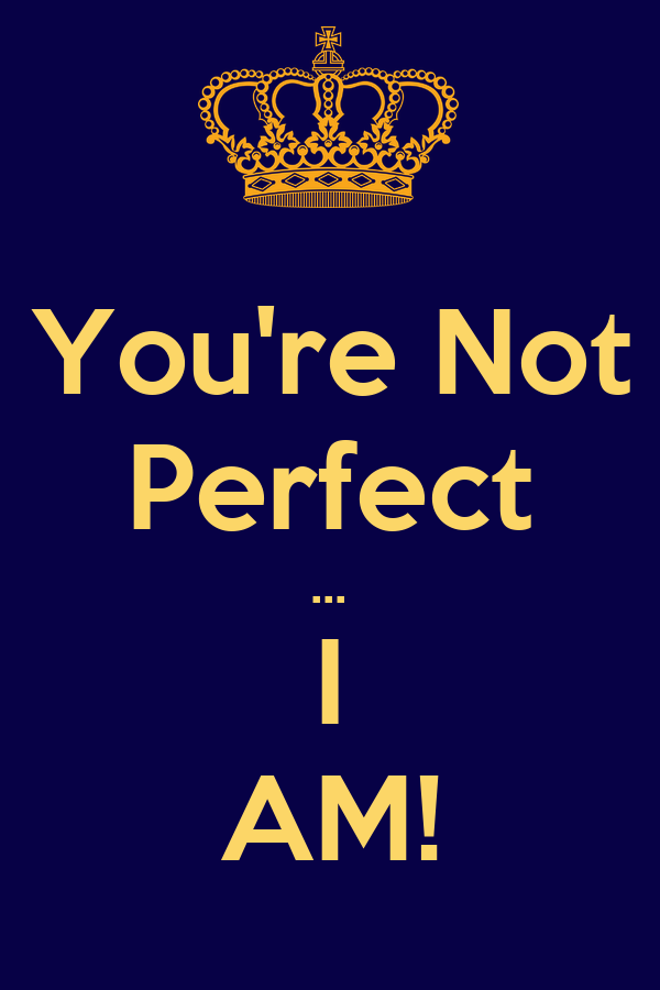 You're Not Perfect ... I AM! Poster | paul | Keep Calm-o-Matic