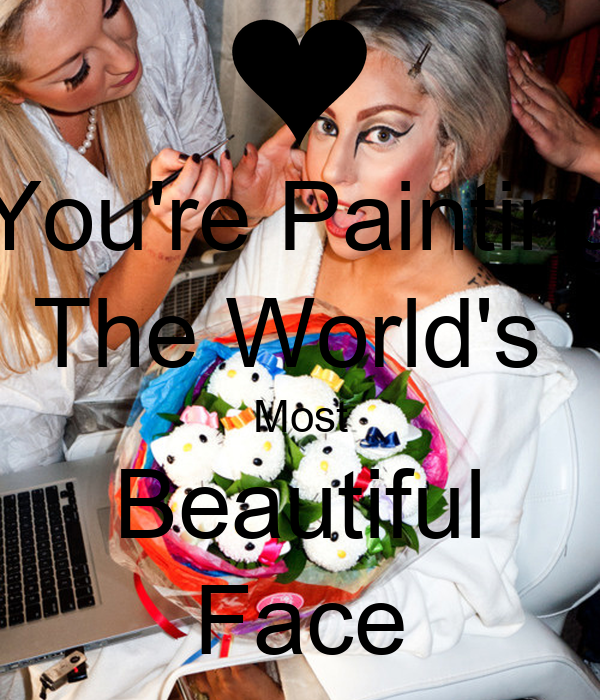 You're Painting The World's  Most Beautiful Face