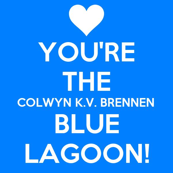 YOU'RE THE COLWYN K.V. BRENNEN BLUE LAGOON!