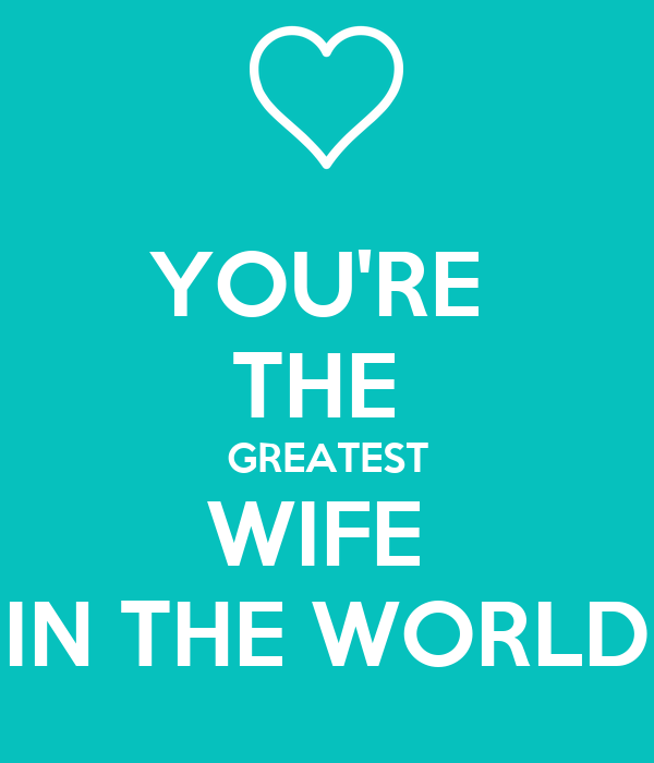 YOU'RE  THE  GREATEST WIFE  IN THE WORLD