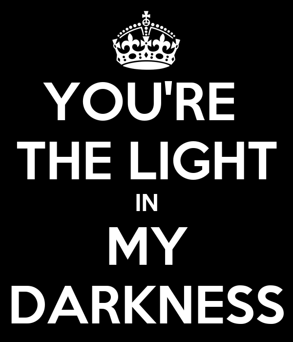 YOU'RE  THE LIGHT IN MY DARKNESS