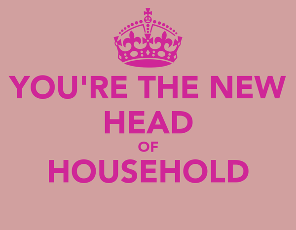 YOU'RE THE NEW HEAD OF HOUSEHOLD