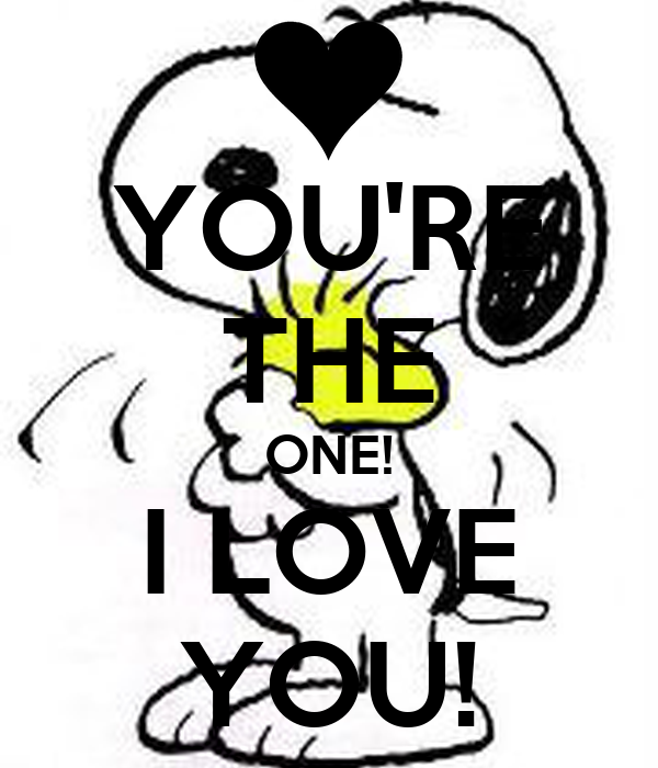 YOU'RE THE ONE! I LOVE YOU!