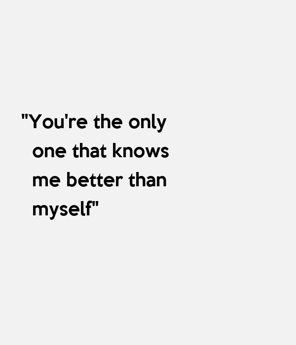 """You're the only