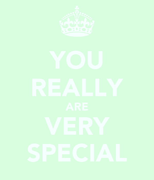 YOU REALLY ARE VERY SPECIAL