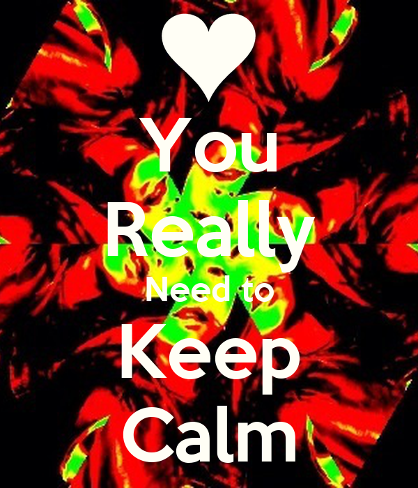 You Really Need to Keep Calm