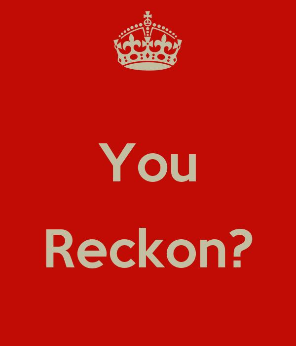 You  Reckon?