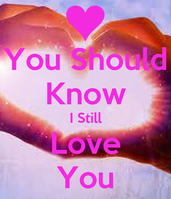 You Should Know I Still Love You