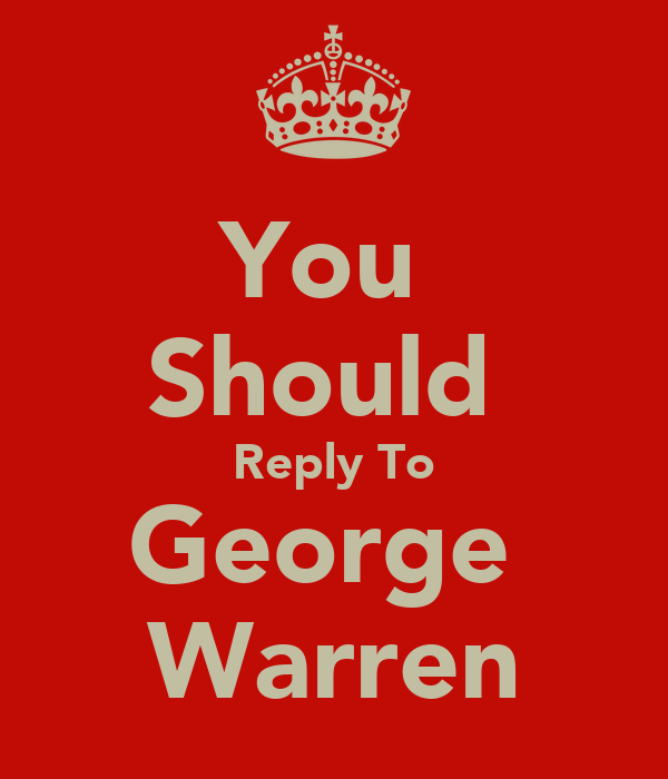 You  Should  Reply To George  Warren