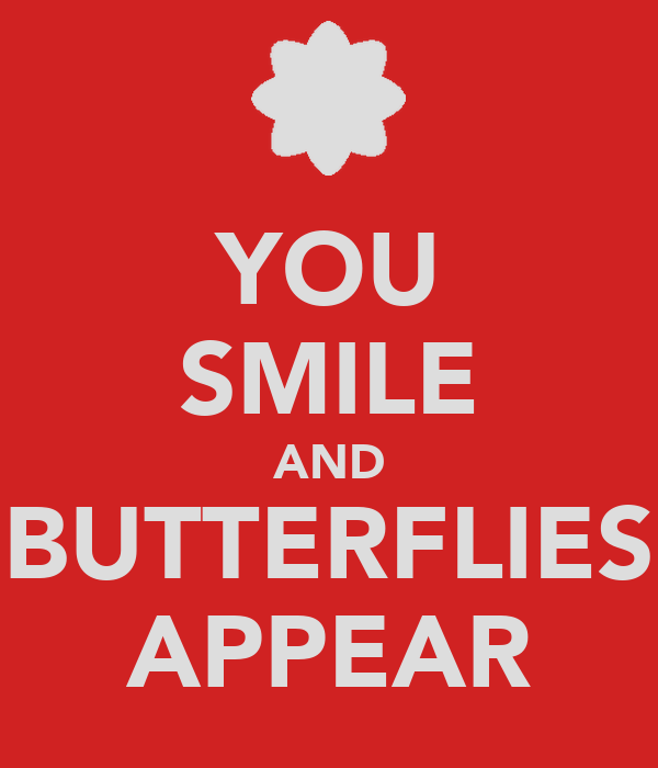 YOU SMILE AND BUTTERFLIES APPEAR