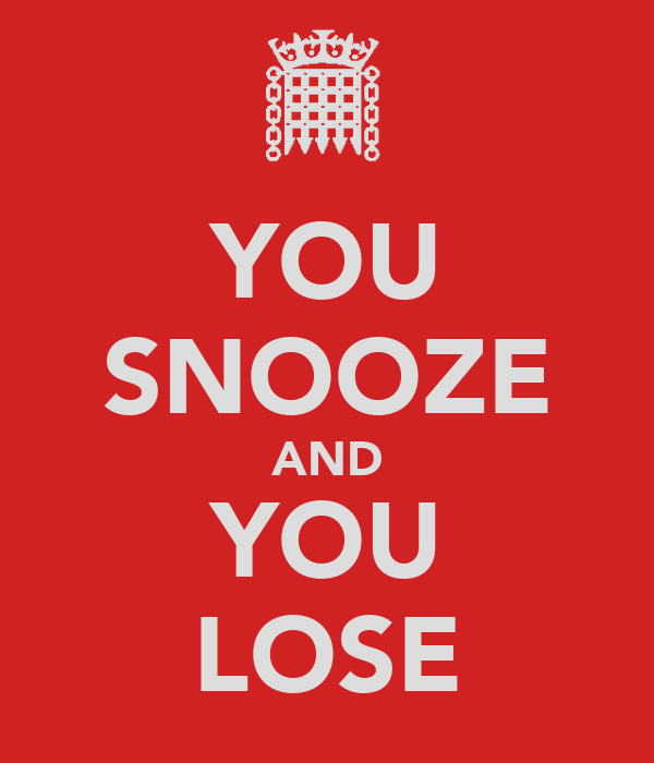 YOU SNOOZE AND YOU LOSE