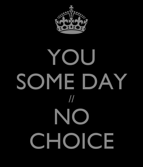 YOU SOME DAY // NO CHOICE