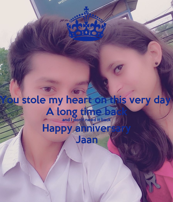 You stole my heart on this very day  A long time back and I don't need it back Happy anniversary Jaan