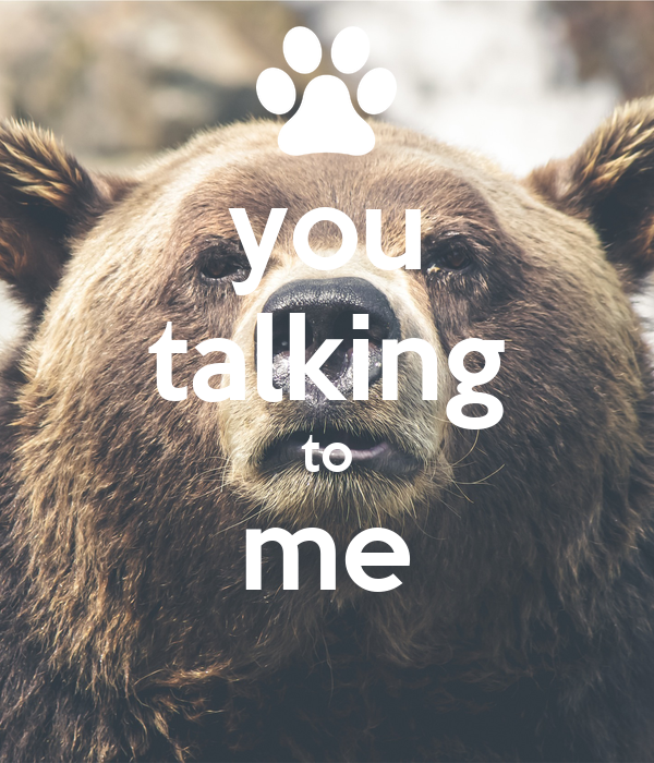 you talking to me