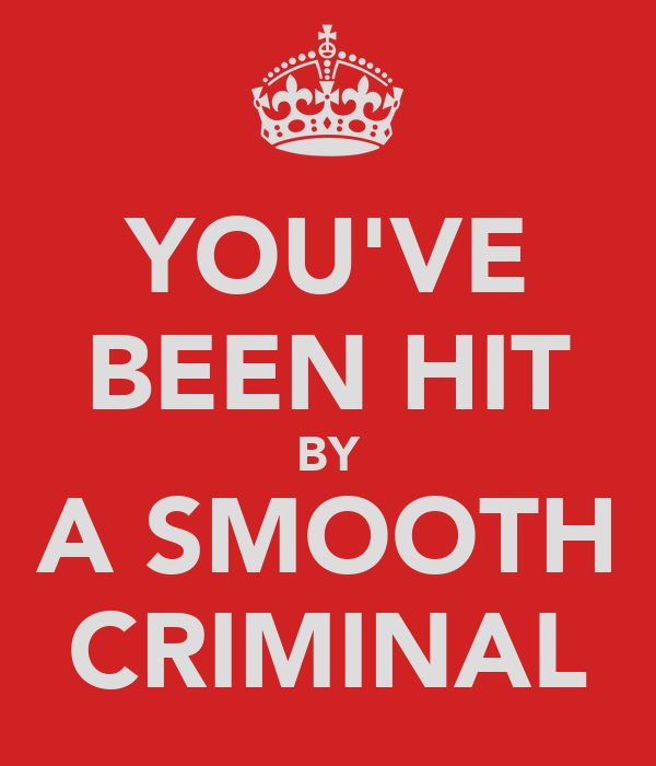 YOU'VE BEEN HIT BY A SMOOTH CRIMINAL