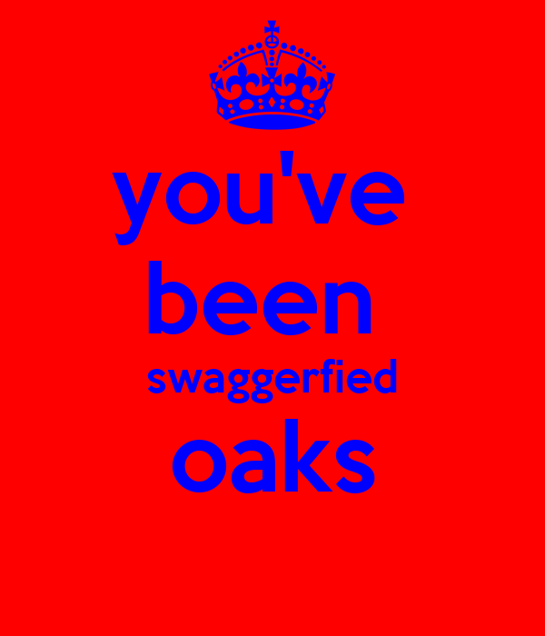 you've  been  swaggerfied oaks