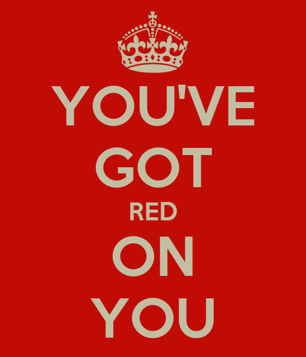 YOU'VE GOT RED ON YOU