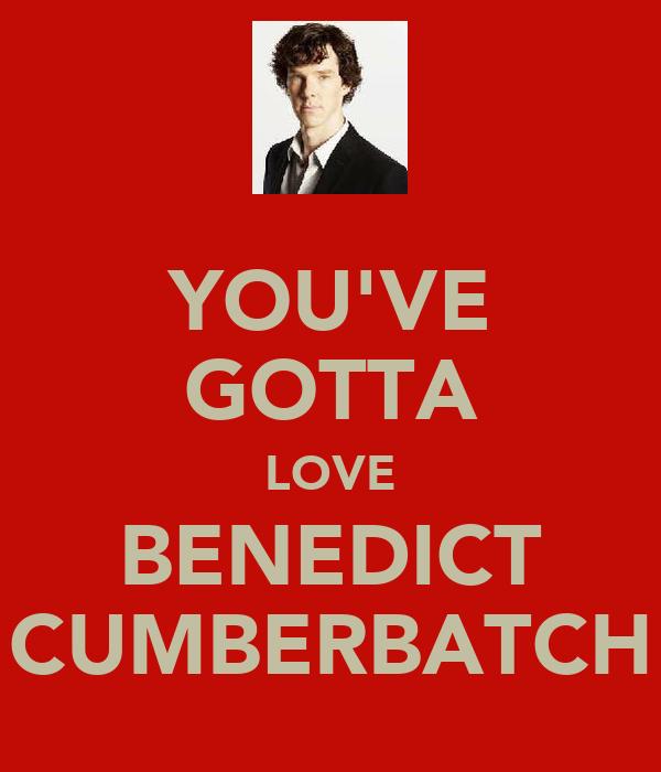 YOU'VE GOTTA LOVE BENEDICT CUMBERBATCH