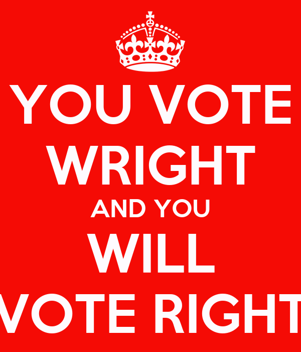 YOU VOTE WRIGHT AND YOU WILL VOTE RIGHT