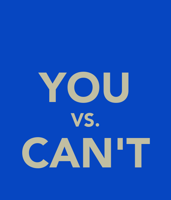 YOU VS. CAN'T