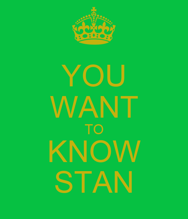 YOU WANT TO KNOW STAN
