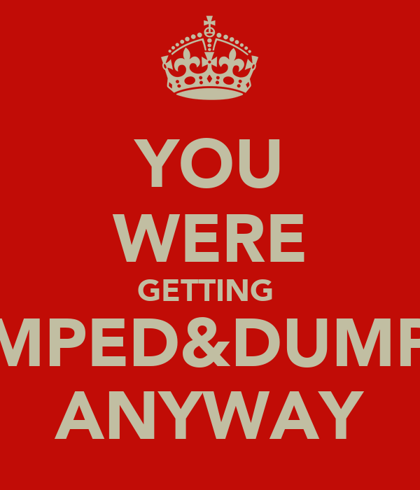 YOU WERE GETTING  PUMPED&DUMPED ANYWAY