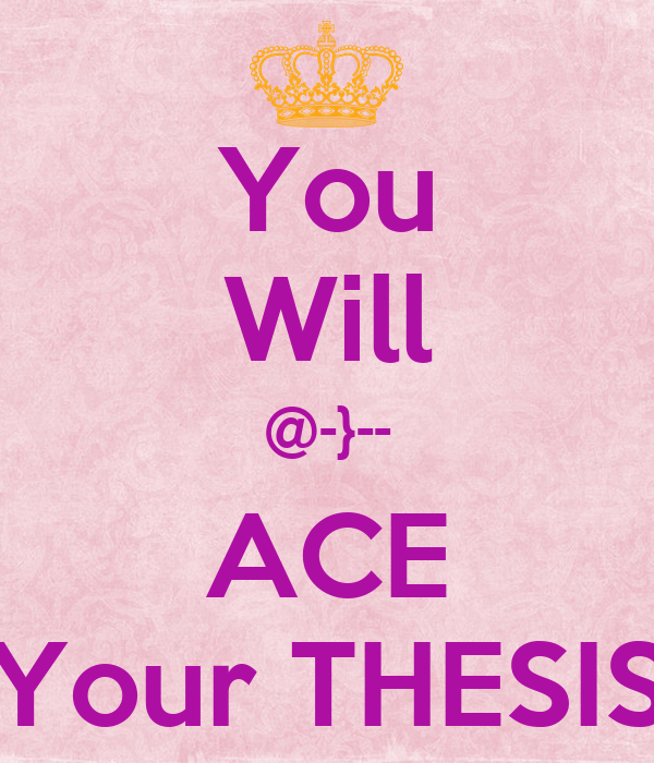 You Will @-}-- ACE Your THESIS