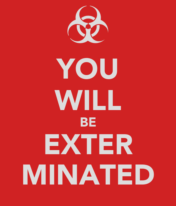YOU WILL BE EXTER MINATED