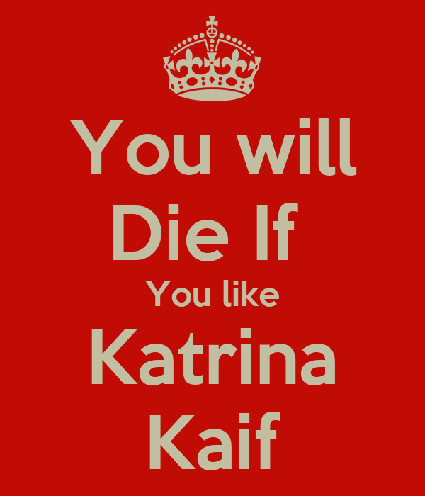 You will Die If  You like Katrina Kaif