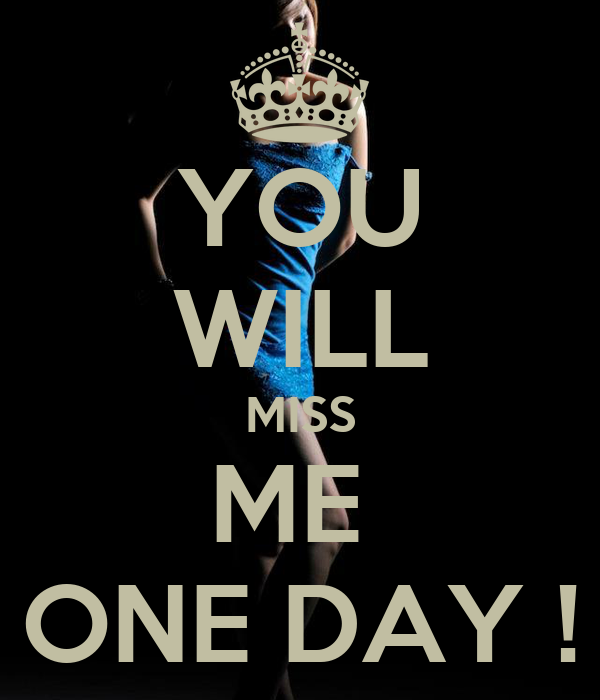 You Will Miss Me One Day Poster Hester Keep Calm O Matic