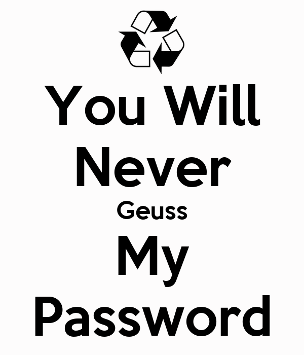 You Will Never Geuss My Password