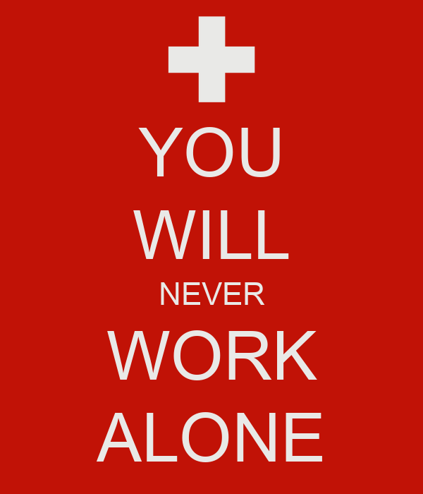 YOU WILL NEVER WORK ALONE