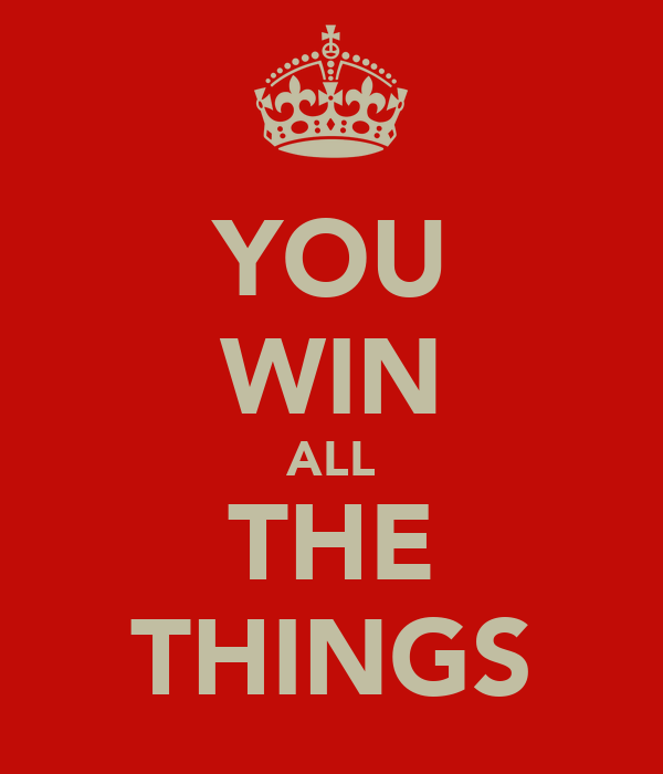 YOU WIN ALL THE THINGS