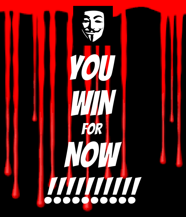 YOU  WIN FOR  NOW !!!!!!!!!!