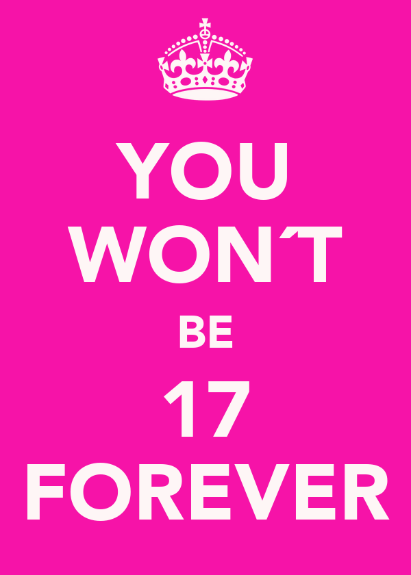 YOU WON´T BE 17 FOREVER