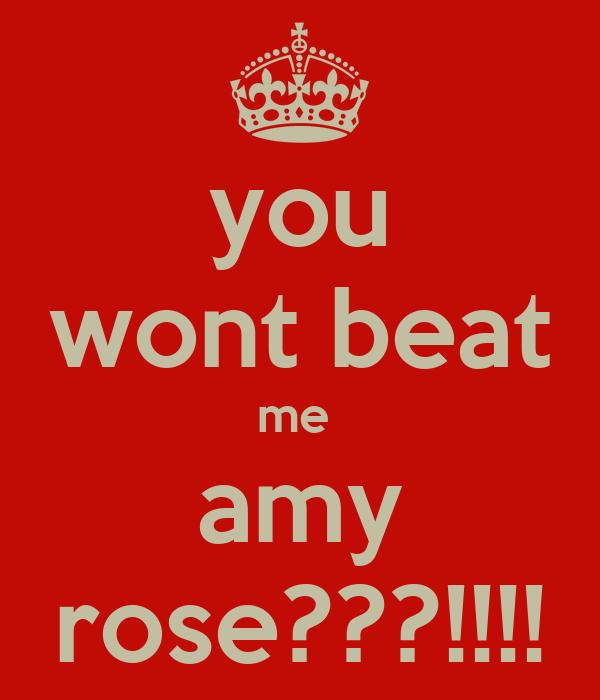 you wont beat me  amy rose???!!!!