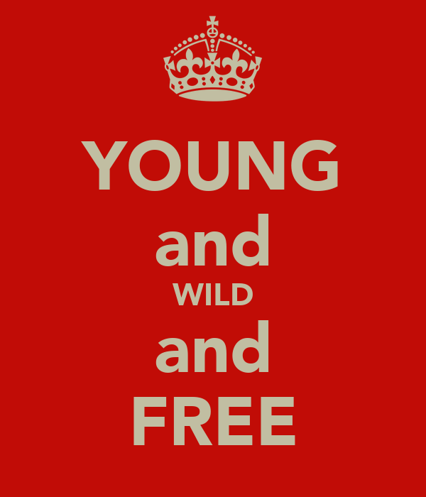 YOUNG and WILD and FREE